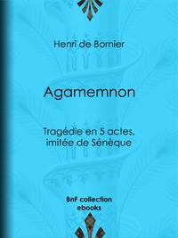 Agamemnon, Tragédie en 5 actes, imitée de Sénèque