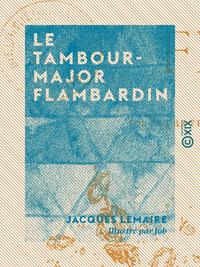 Le Tambour-Major Flambardin