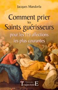 Comment prier les Saints guérisseurs, pour les 125 affections les plus courantes