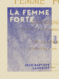 La Femme forte, CONFÉRENCES DESTINÉES AUX FEMMES DU MONDE
