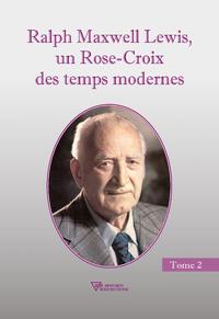 Ralph Maxwell Lewis, un Rose-Croix des temps modernes T2