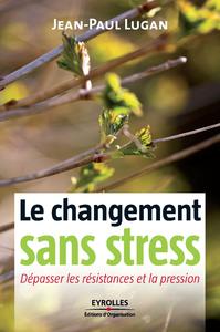 Le changement sans stress, DÉPASSER LES RÉSISTANCES ET LA PRESSION
