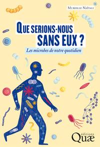 QUE SERIONS-NOUS SANS EUX ? - LES MICROBES DE NOTRE QUOTIDIEN