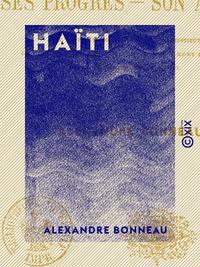 Haïti - Ses progrès, son avenir