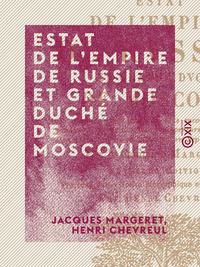 Estat de l'Empire de Russie et grande duché de Moscovie, AVEC CE QUI S'EST PASSÉ DE PLUS MÉMORABLE ET TRAGIQUE, PENDANT LE RÈGNE DE QUATRE EMPEREURS