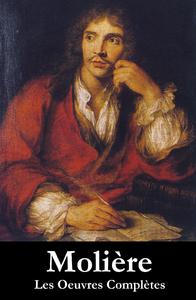 Les Oeuvres Complètes de Molière (33 pièces en ordre chronologique)
