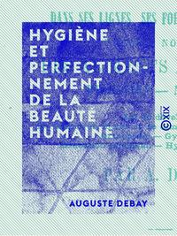 Hygi?ne et perfectionnement de la beaut? humaine