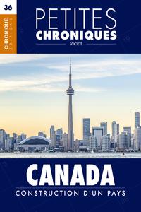 Petites Chroniques #36 : Canada : Construction d'un pays, PETITES CHRONIQUES, T36