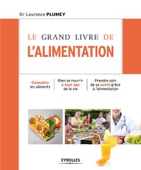Le grand livre de l'alimentation : connaître les aliments, bien se nourrir à tout âge de la vie, prendre soin de sa santé grâce à l'alimentation