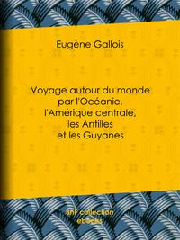 Voyage autour du monde par l'Oc?anie, l'Am?rique centrale, les Antilles et les Guyanes