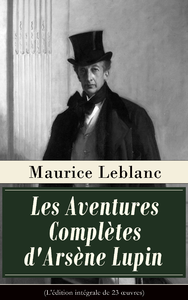 Les Aventures Complètes d'Arsène Lupin (L'édition intégrale de 23 œuvres)