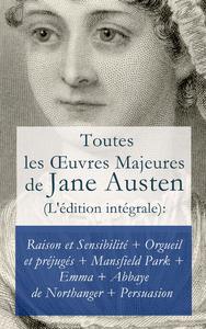 Cover image (Toutes les Œuvres Majeures de Jane Austen (L'édition intégrale): Raison et Sensibilité + Orgueil et préjugés + Mansfield Park + Emma + L'Abbaye de Northanger + Persuasion)