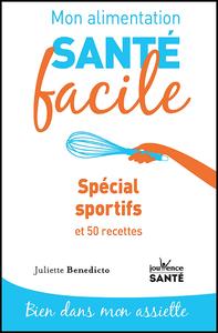 Mon alimentation santé facile : Spécial sportif