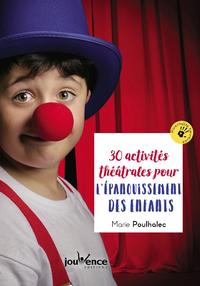 30 activités théâtrales pour l'épanouissement des enfants
